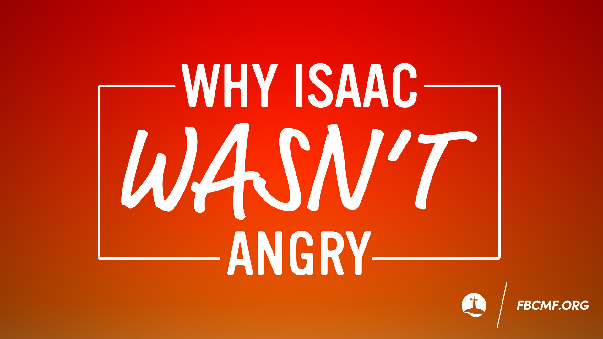 Why Isaac Wasn T Angry First Baptist Church Marble Falls